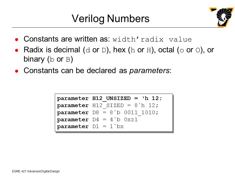 Verilog Numbers Constants are written as: width'radix value