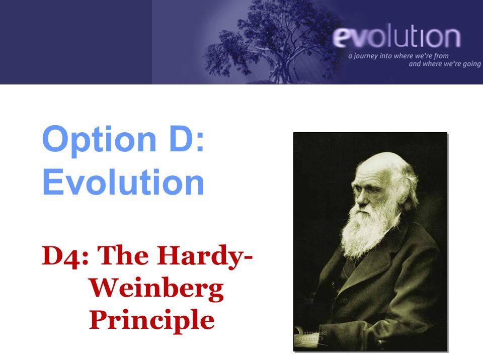 Option D: Evolution D4: The Hardy- Weinberg Principle