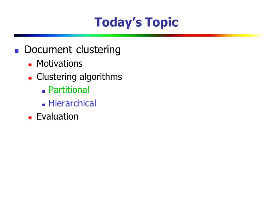 Today's Topic Document clustering Motivations Clustering algorithms