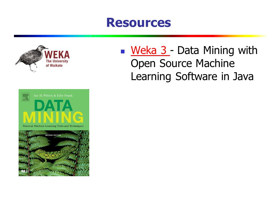 Resources Weka 3 - Data Mining with Open Source Machine Learning Software in Java