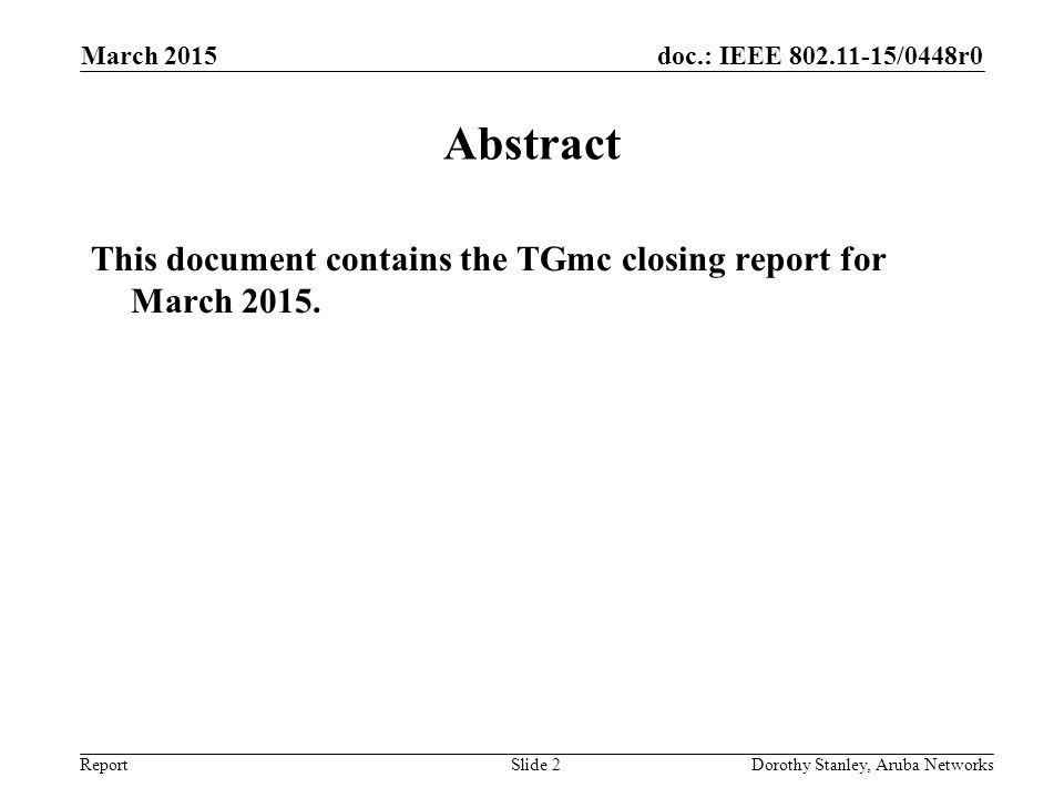 March 2015 doc.: IEEE 802.11-15/0448r0. March 2015. Abstract. This document contains the TGmc closing report for March 2015.