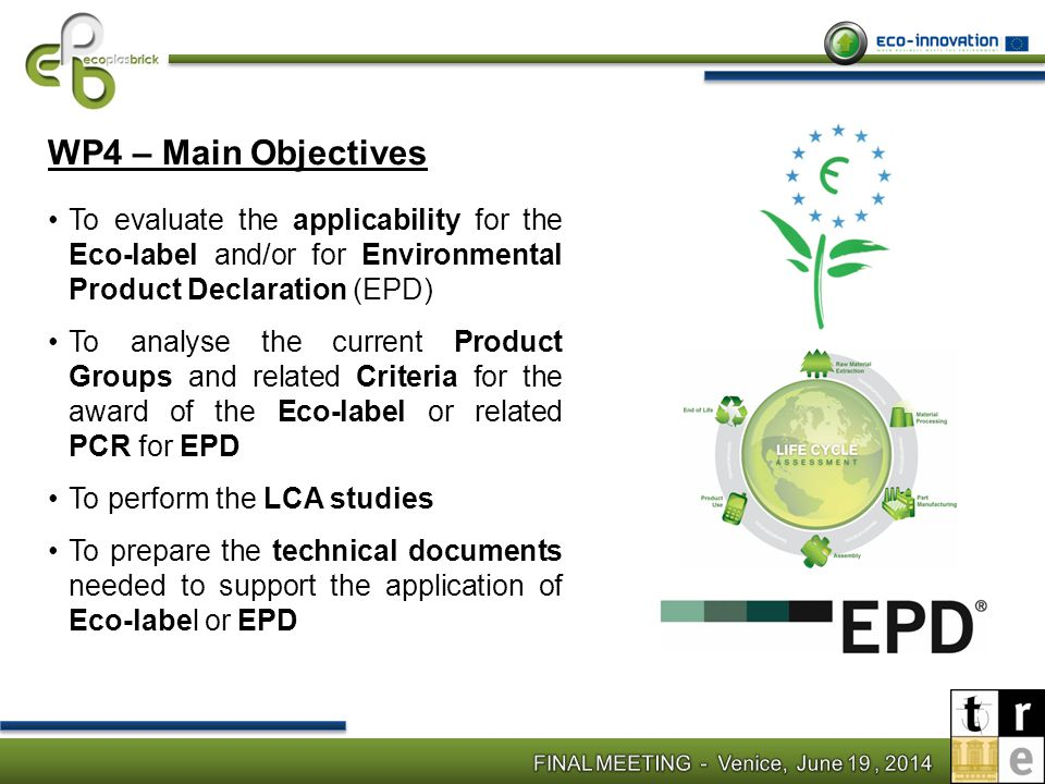 WP4 – Main Objectives To evaluate the applicability for the Eco-label and/or for Environmental Product Declaration (EPD)