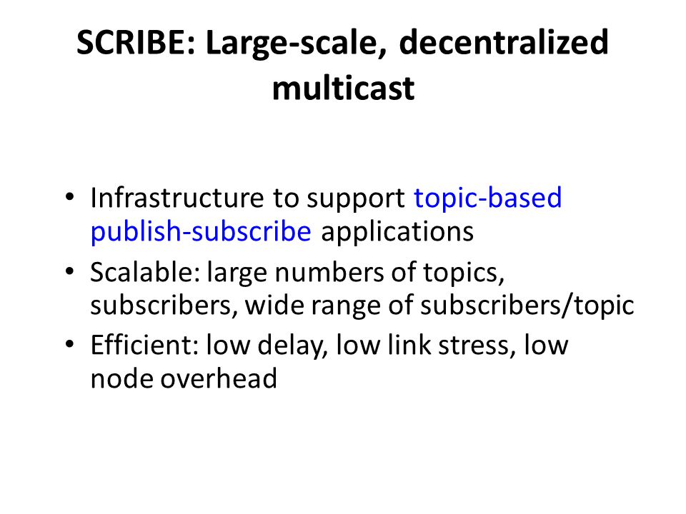 SCRIBE: Large-scale, decentralized multicast