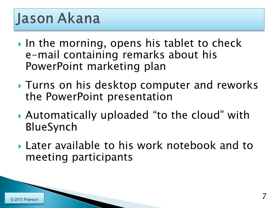 Jason Akana In the morning, opens his tablet to check e-mail containing remarks about his PowerPoint marketing plan.