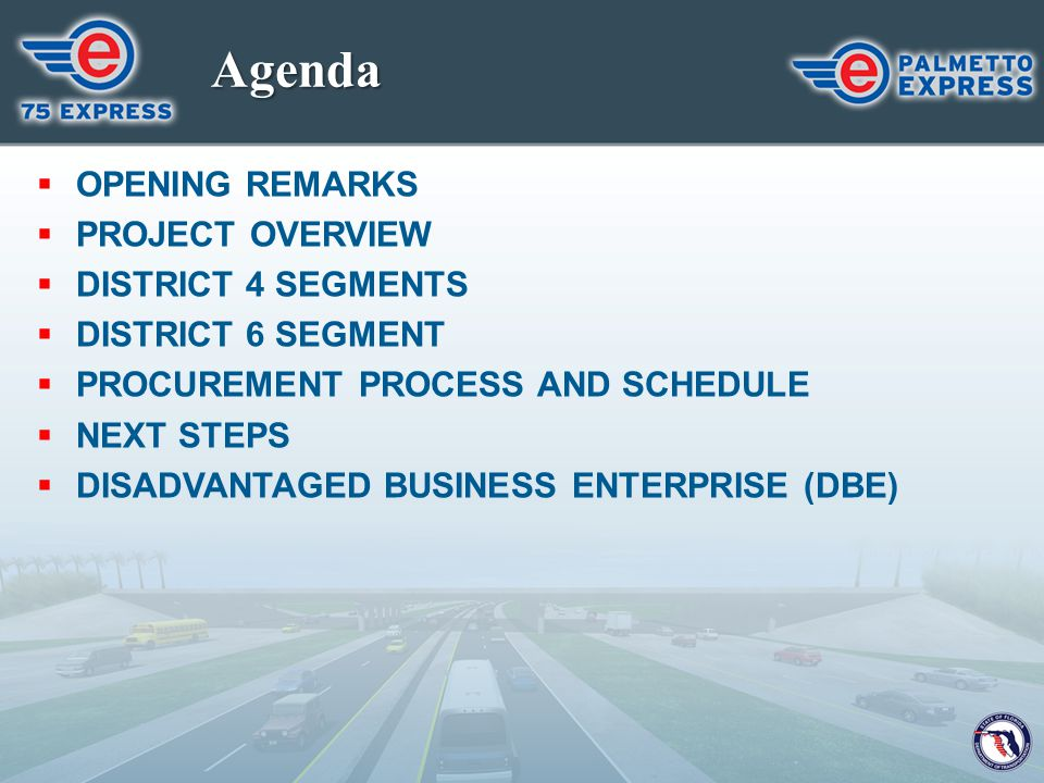 Agenda OPENING REMARKS PROJECT OVERVIEW DISTRICT 4 SEGMENTS