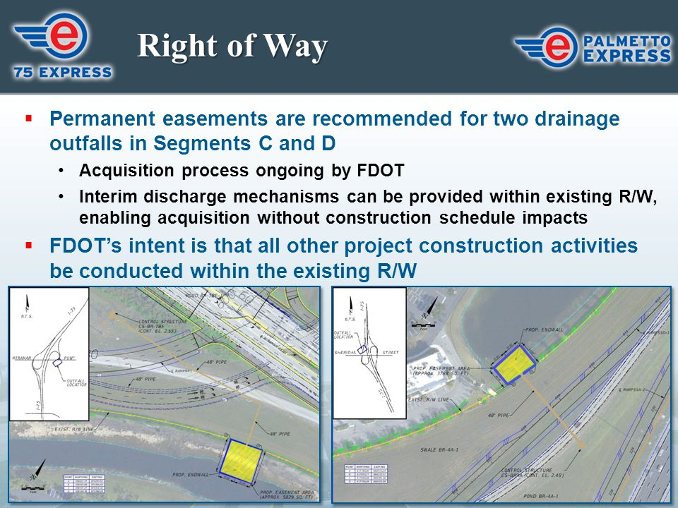 Right of Way Permanent easements are recommended for two drainage outfalls in Segments C and D. Acquisition process ongoing by FDOT.