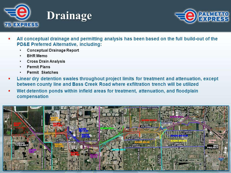 Drainage All conceptual drainage and permitting analysis has been based on the full build-out of the PD&E Preferred Alternative, including: