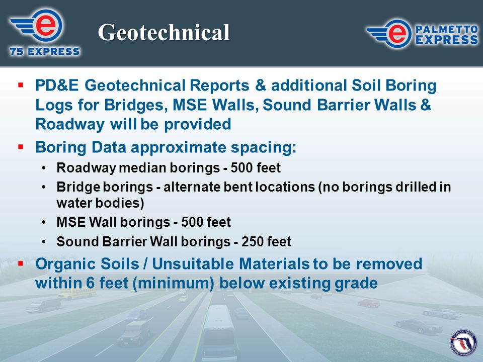 Geotechnical PD&E Geotechnical Reports & additional Soil Boring Logs for Bridges, MSE Walls, Sound Barrier Walls & Roadway will be provided.