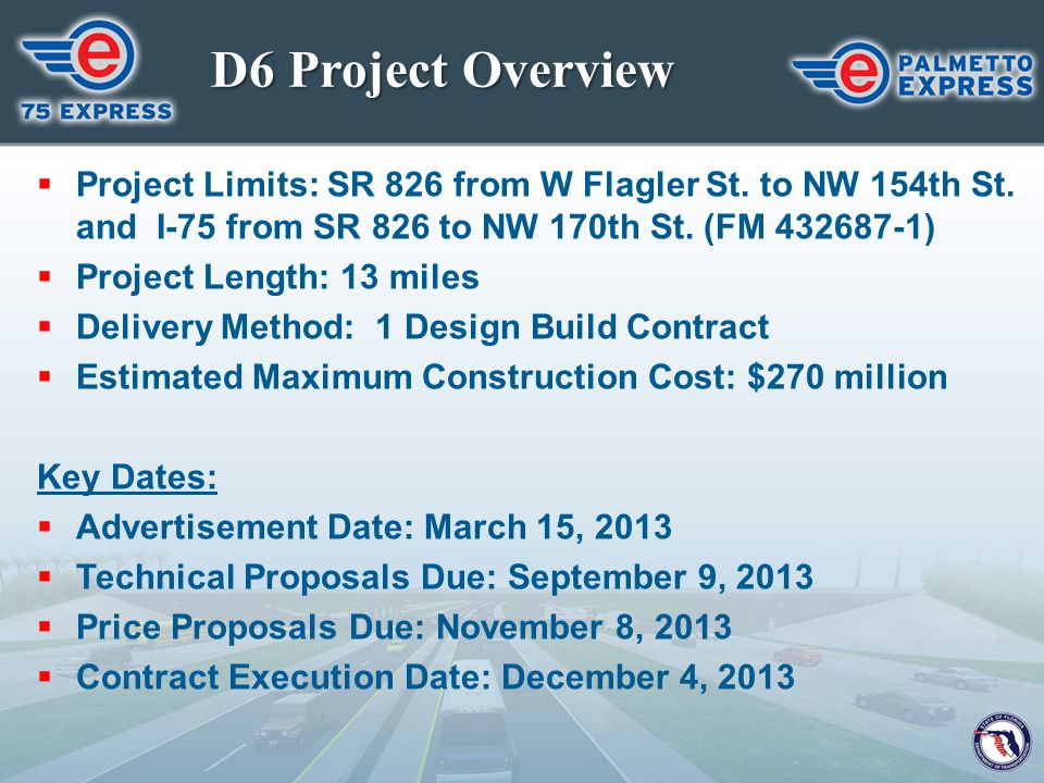 D6 Project Overview Project Limits: SR 826 from W Flagler St. to NW 154th St. and I-75 from SR 826 to NW 170th St. (FM 432687-1)