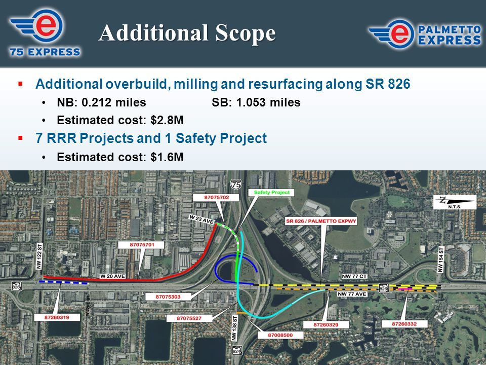 Additional Scope Additional overbuild, milling and resurfacing along SR 826. NB: 0.212 miles SB: 1.053 miles.