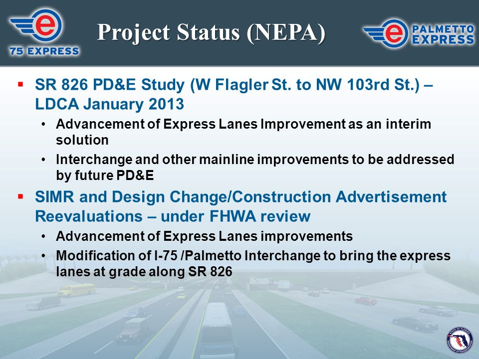 Project Status (NEPA) SR 826 PD&E Study (W Flagler St. to NW 103rd St.) – LDCA January 2013.