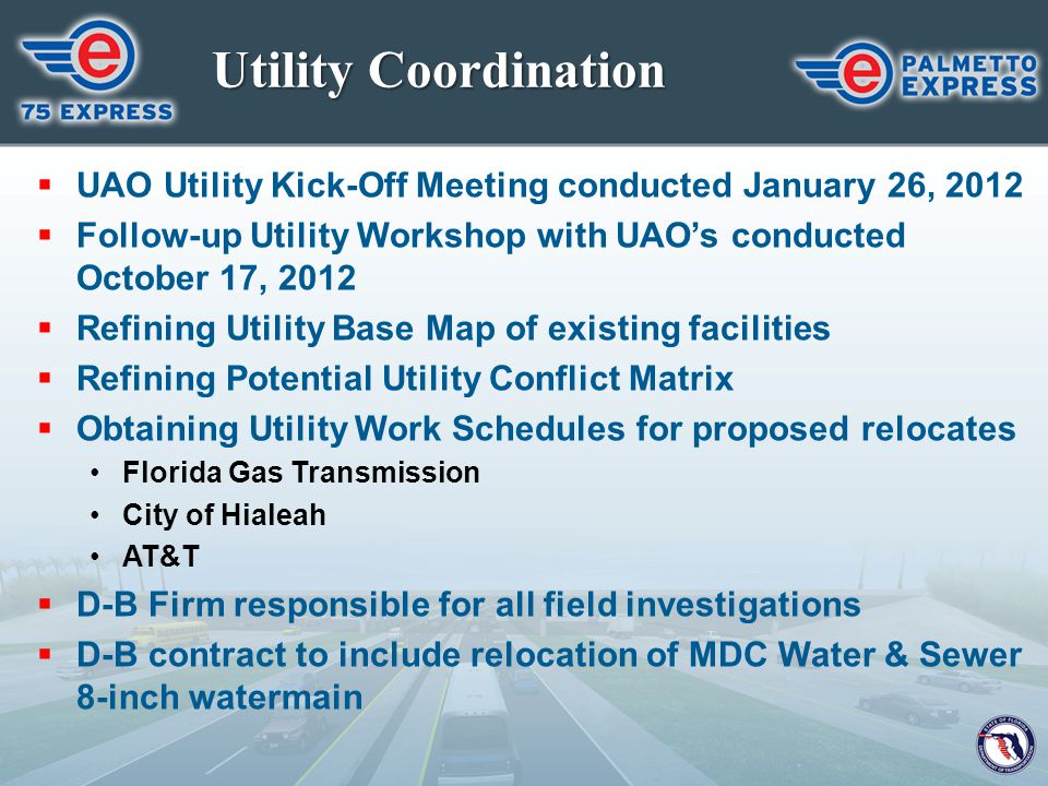 Utility Coordination UAO Utility Kick-Off Meeting conducted January 26, 2012. Follow-up Utility Workshop with UAO's conducted October 17, 2012.