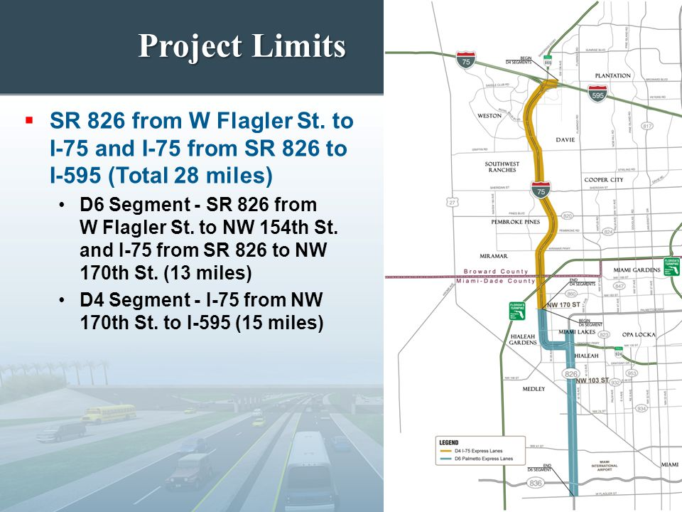 Project Limits SR 826 from W Flagler St. to I-75 and I-75 from SR 826 to I-595 (Total 28 miles)