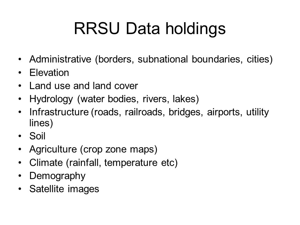 RRSU Data holdings Administrative (borders, subnational boundaries, cities) Elevation. Land use and land cover.