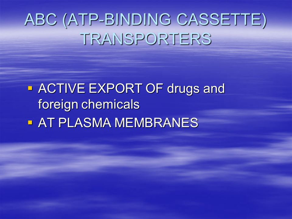 ABC (ATP-BINDING CASSETTE) TRANSPORTERS
