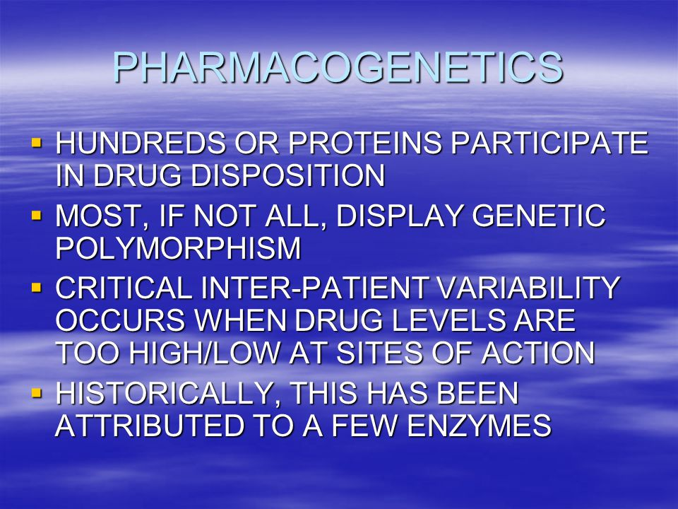 PHARMACOGENETICS HUNDREDS OR PROTEINS PARTICIPATE IN DRUG DISPOSITION
