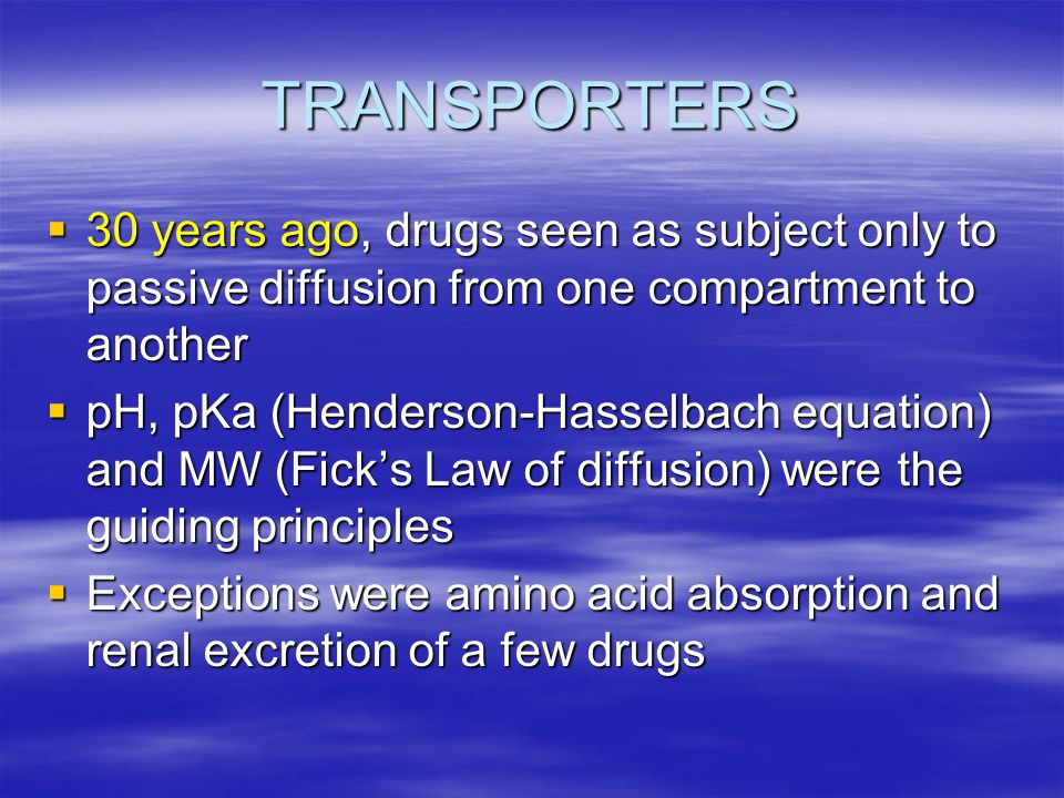 TRANSPORTERS 30 years ago, drugs seen as subject only to passive diffusion from one compartment to another.