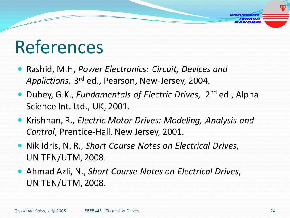 References Rashid, M.H, Power Electronics: Circuit, Devices and Applictions, 3rd ed., Pearson, New-Jersey, 2004.