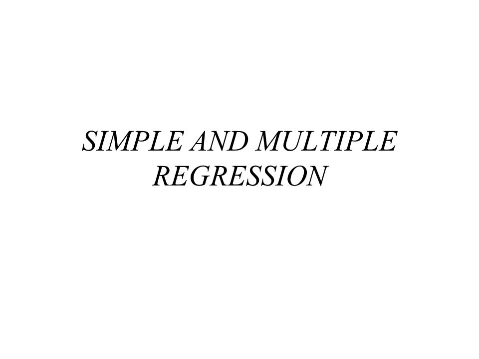SIMPLE AND MULTIPLE REGRESSION
