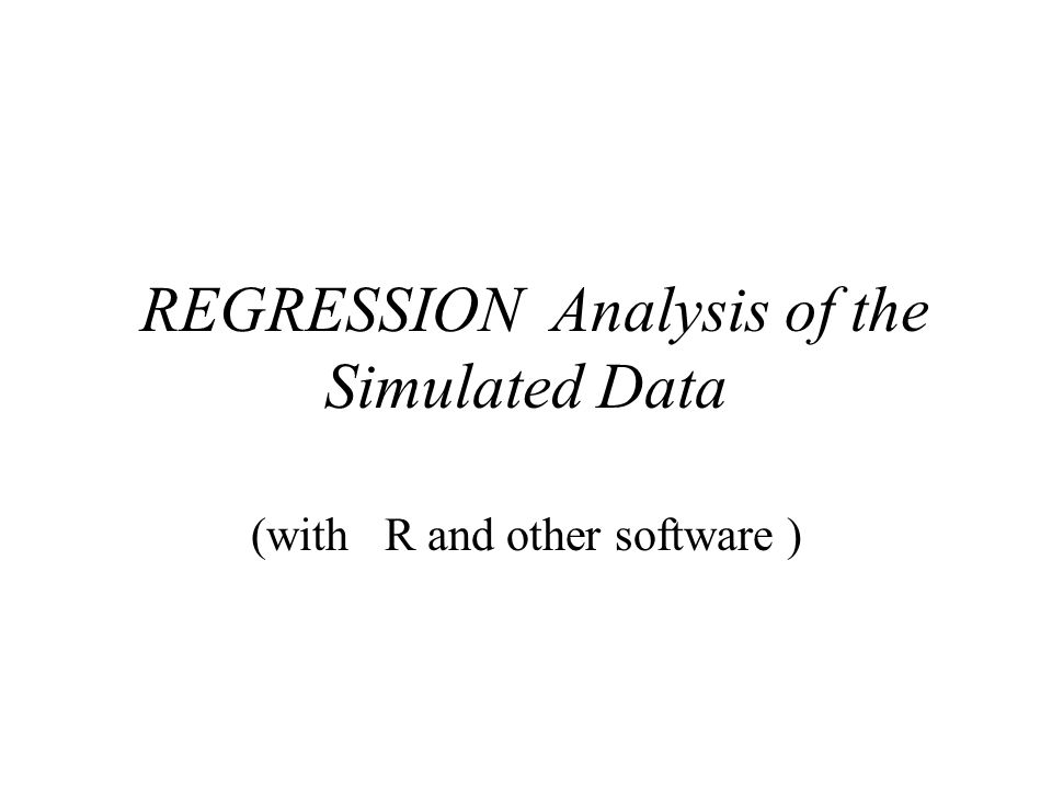 REGRESSION Analysis of the Simulated Data