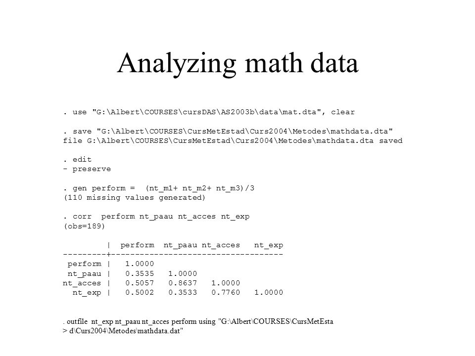 Analyzing math data . use G:\Albert\COURSES\cursDAS\AS2003b\data\mat.dta , clear.