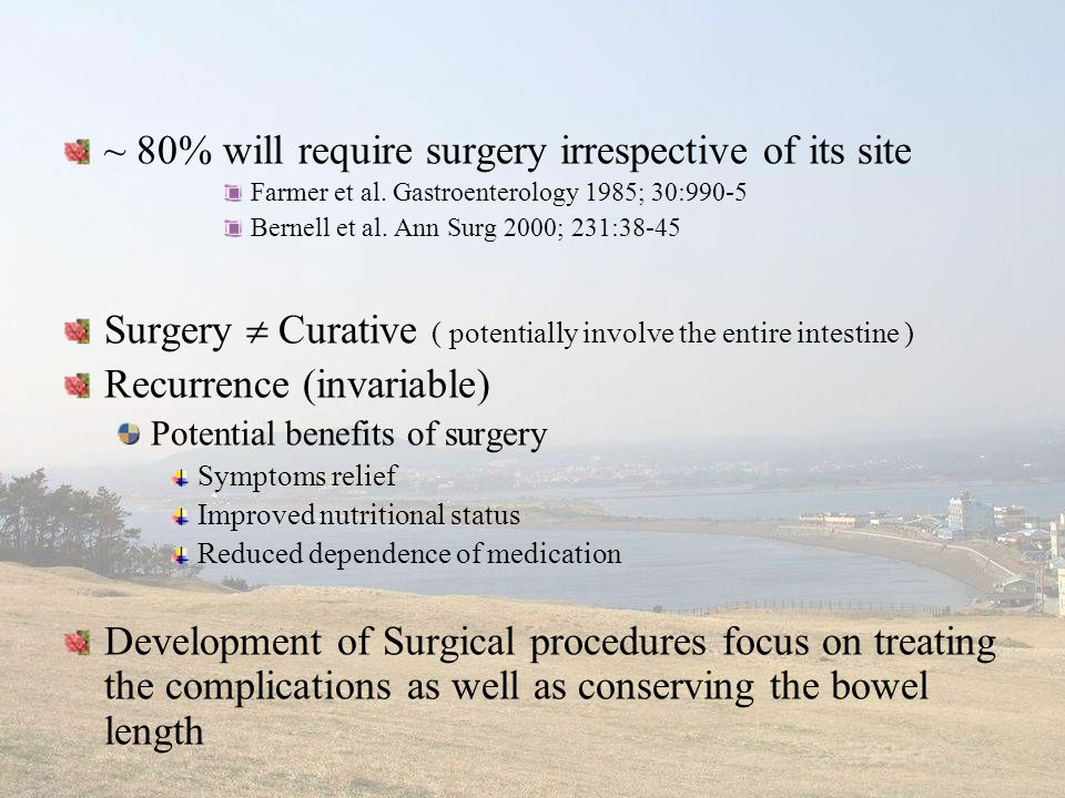 ~ 80% will require surgery irrespective of its site