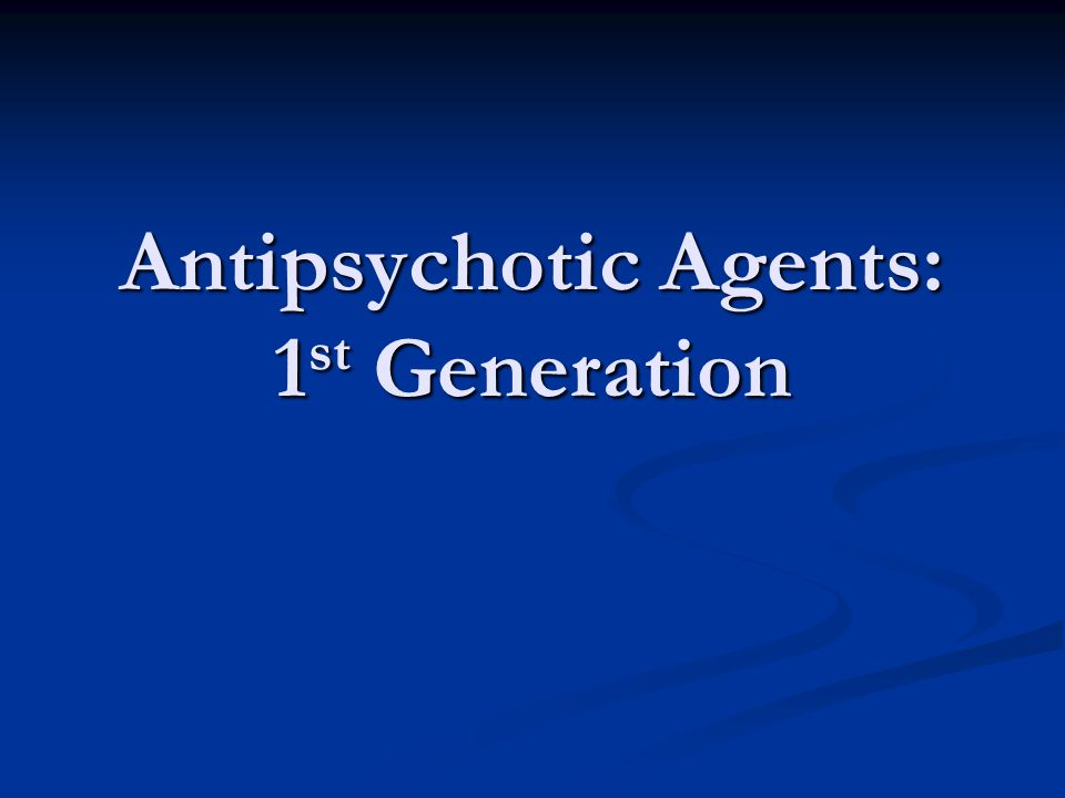 Antipsychotic Agents: 1st Generation