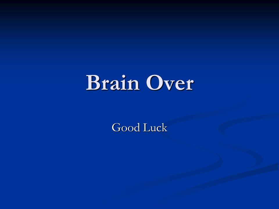 Brain Over Good Luck