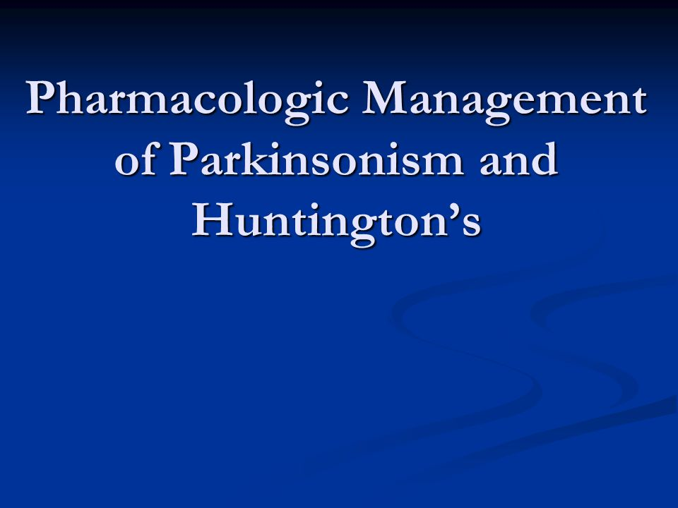 Pharmacologic Management of Parkinsonism and Huntington's