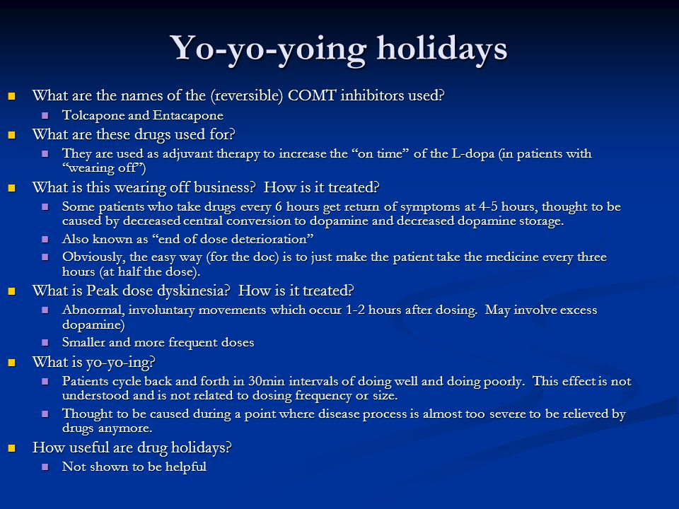 Yo-yo-yoing holidays What are the names of the (reversible) COMT inhibitors used Tolcapone and Entacapone.