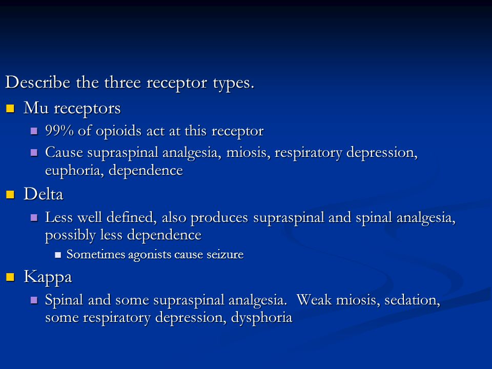 Describe the three receptor types. Mu receptors