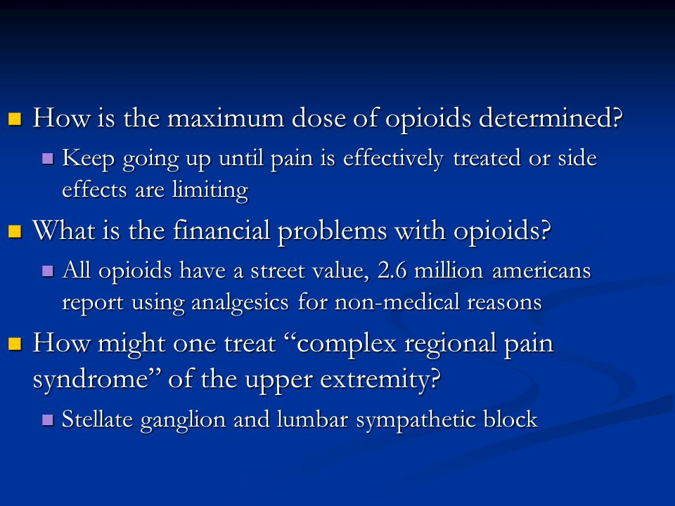 How is the maximum dose of opioids determined