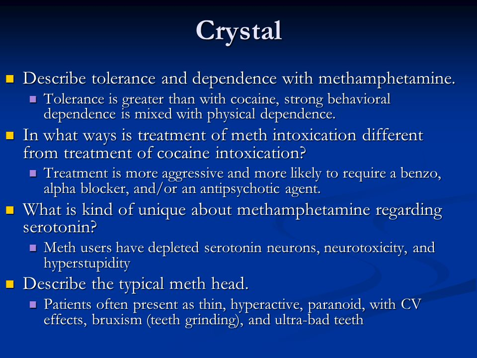 Crystal Describe tolerance and dependence with methamphetamine.