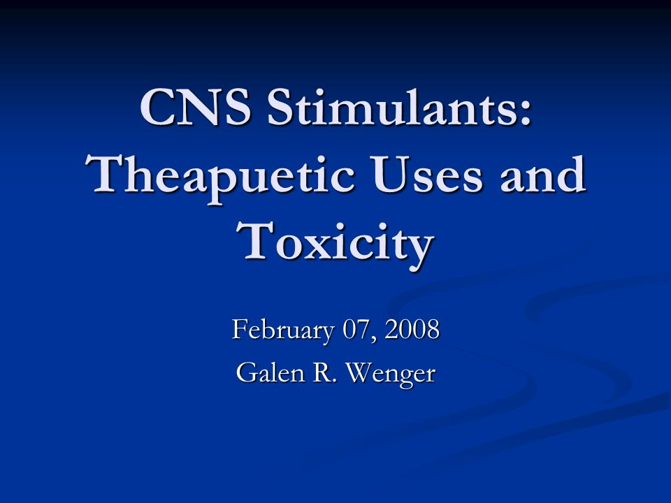 CNS Stimulants: Theapuetic Uses and Toxicity
