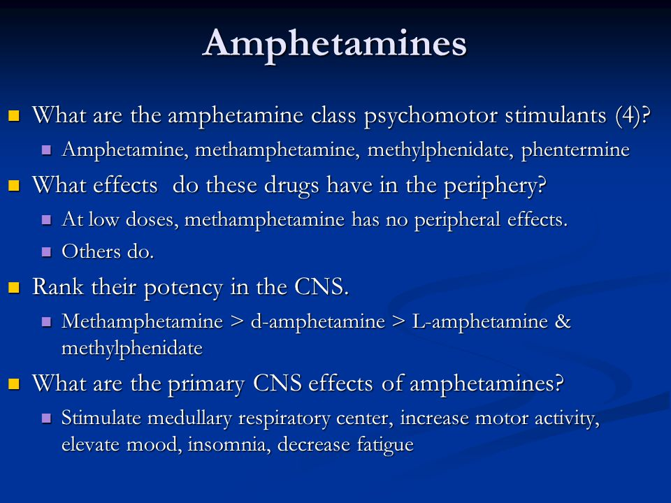 Amphetamines What are the amphetamine class psychomotor stimulants (4) Amphetamine, methamphetamine, methylphenidate, phentermine.