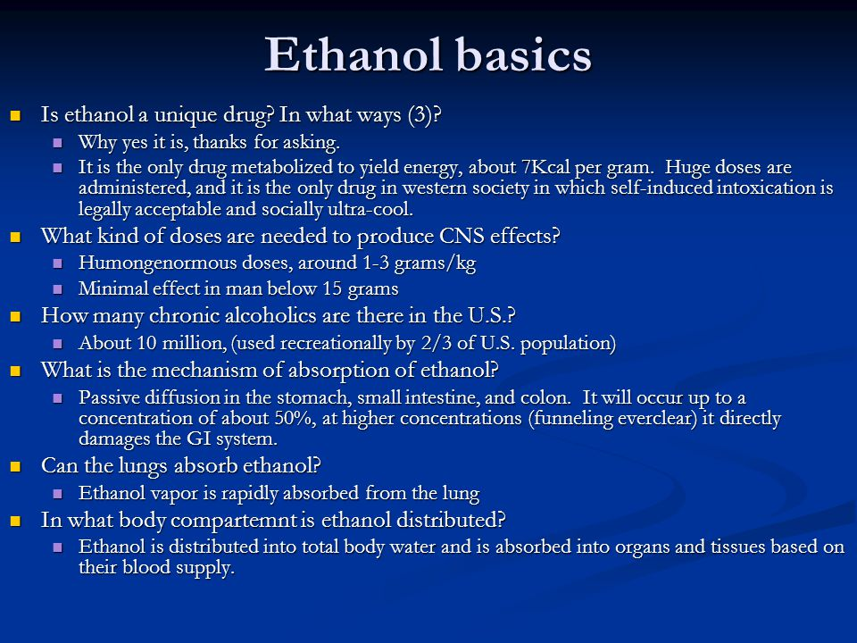 Ethanol basics Is ethanol a unique drug In what ways (3)