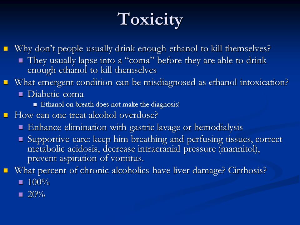 Toxicity Why don't people usually drink enough ethanol to kill themselves