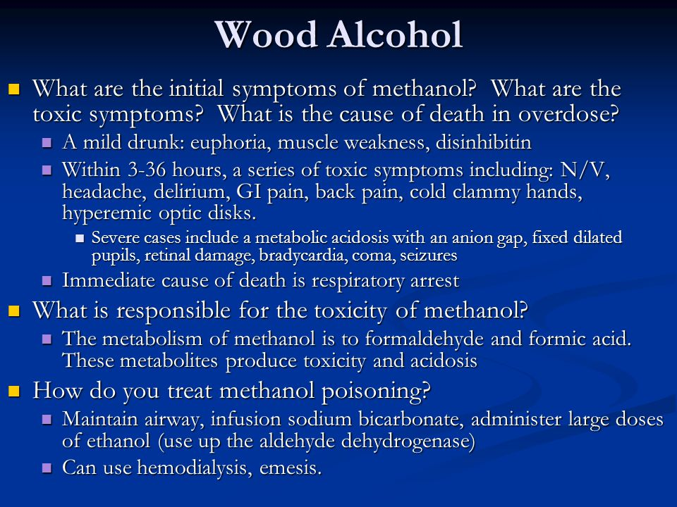 Wood Alcohol What are the initial symptoms of methanol What are the toxic symptoms What is the cause of death in overdose