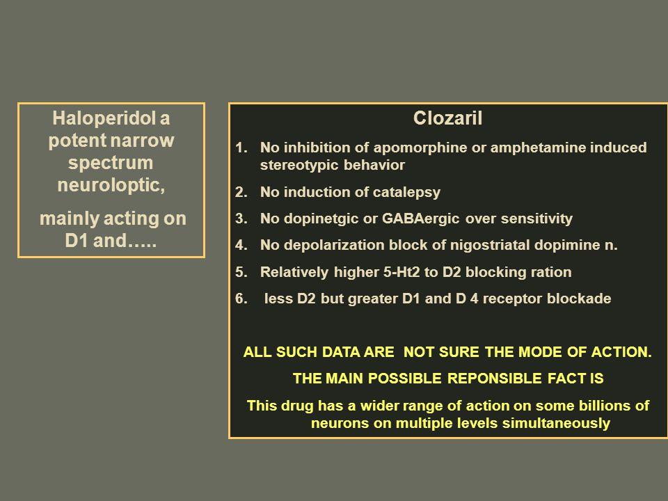Haloperidol a potent narrow spectrum neuroloptic,