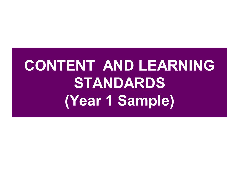 CONTENT AND LEARNING STANDARDS (Year 1 Sample)