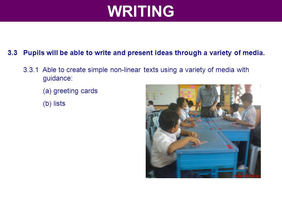 WRITING 3.3 Pupils will be able to write and present ideas through a variety of media.