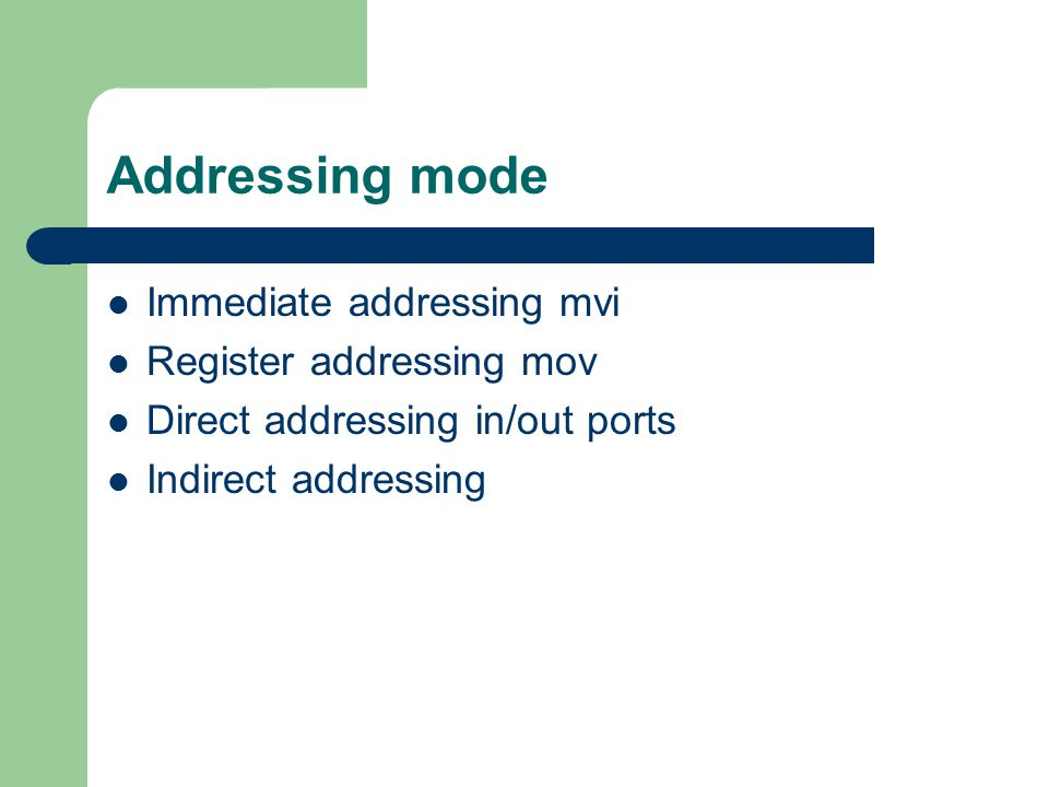 Addressing mode Immediate addressing mvi Register addressing mov
