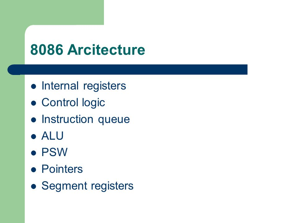 8086 Arcitecture Internal registers Control logic Instruction queue