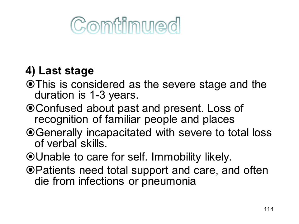 Continued 4) Last stage. This is considered as the severe stage and the duration is 1-3 years.