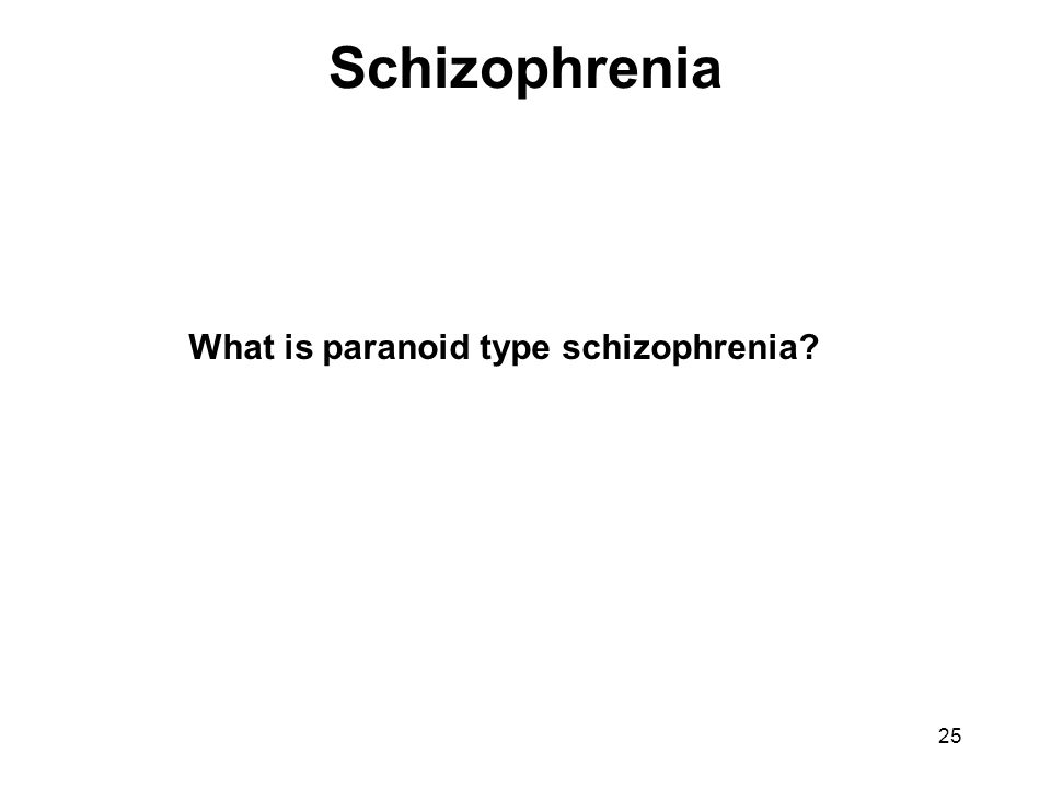 Schizophrenia What is paranoid type schizophrenia 25