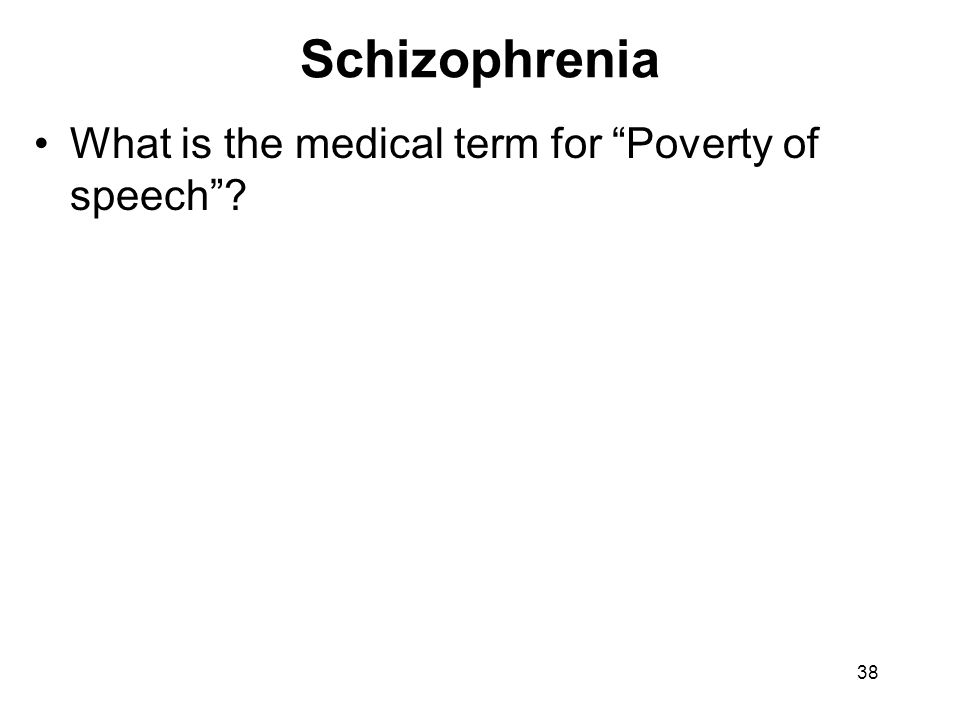 Schizophrenia What is the medical term for Poverty of speech