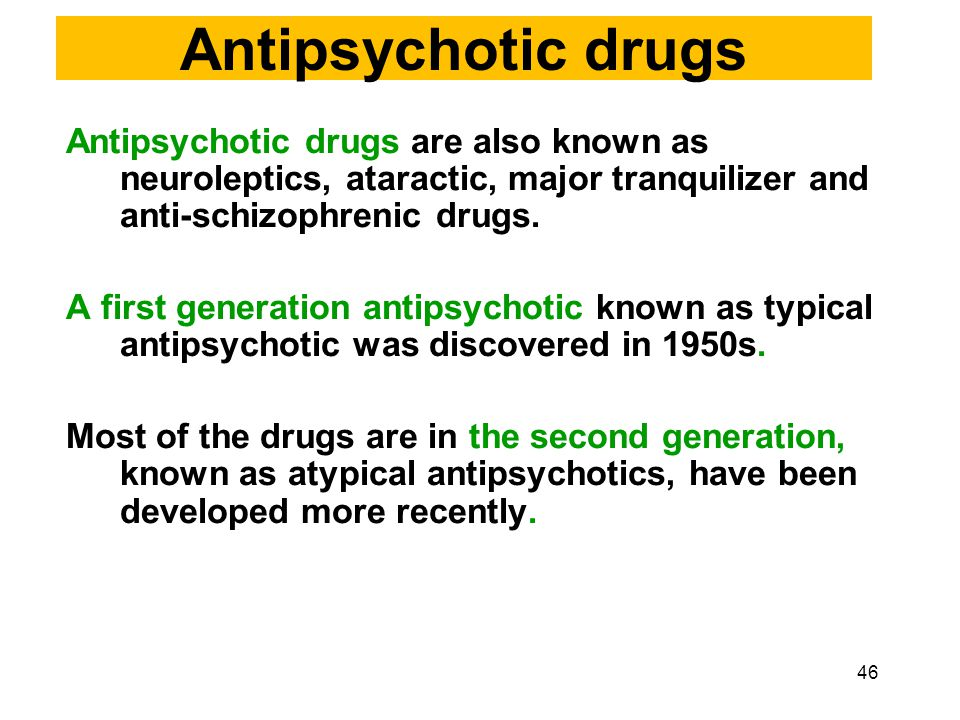 Antipsychotic drugs Antipsychotic drugs are also known as neuroleptics, ataractic, major tranquilizer and anti-schizophrenic drugs.