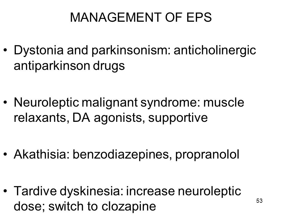 MANAGEMENT OF EPS Dystonia and parkinsonism: anticholinergic antiparkinson drugs.