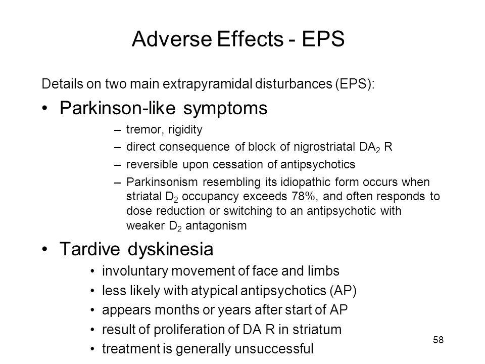 Adverse Effects - EPS Parkinson-like symptoms Tardive dyskinesia