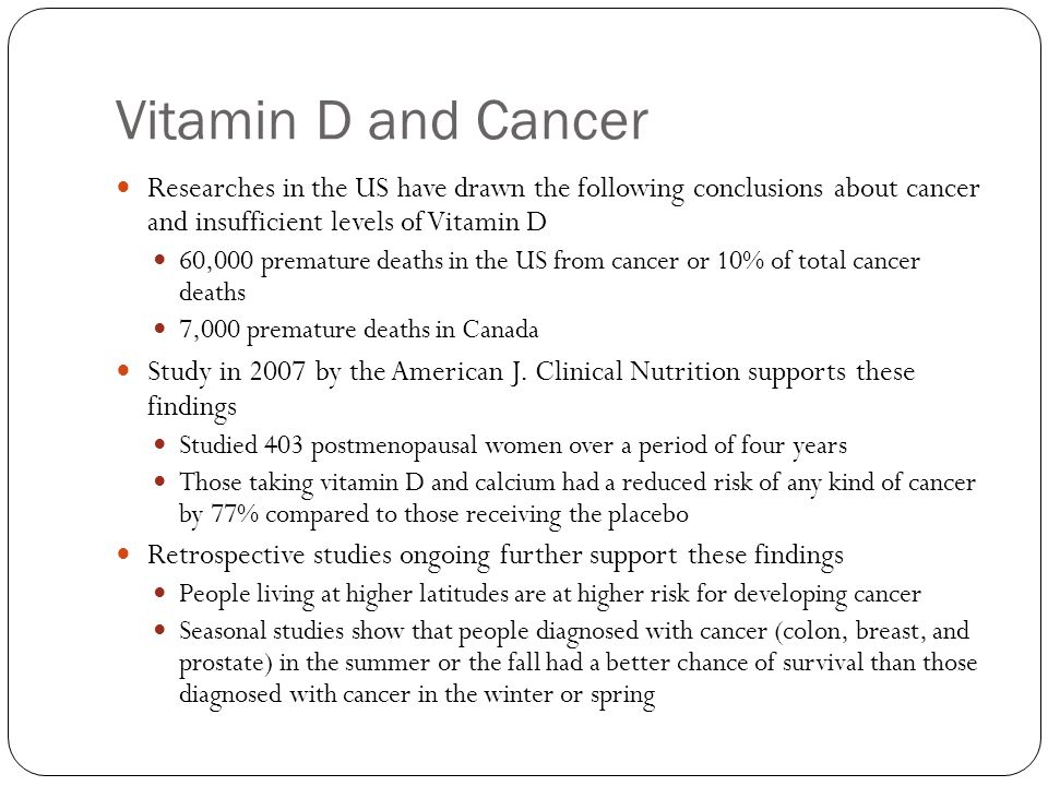 Vitamin D and Cancer Researches in the US have drawn the following conclusions about cancer and insufficient levels of Vitamin D.
